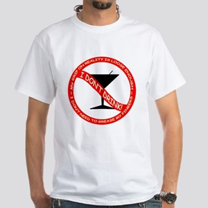 I don't drink White T-Shirt