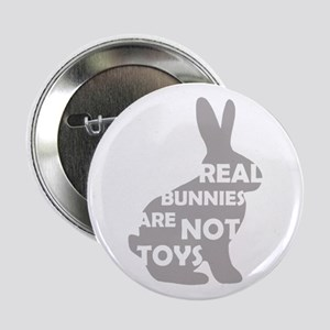 "REAL BUNNIES ARE NOT TOYS - G 2.25"" Button"