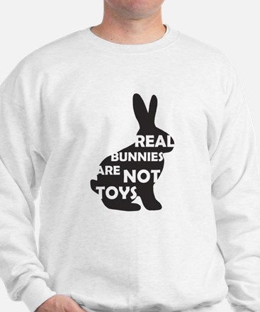 REAL BUNNIES ARE NOT TOYS - B Sweatshirt