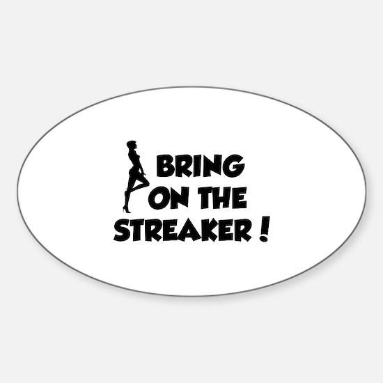 Bring On The Streaker ! Sticker (Oval)
