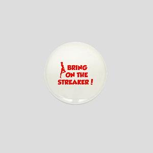 Bring On The Streaker ! Mini Button
