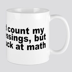 I'd count my blessings, but I suck at math Mugs