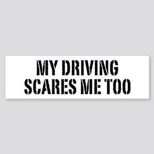 My Driving Scares Me Too Bumper Sticker