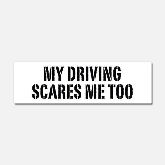 My Driving Scares Me Too Car Magnet 10 x 3