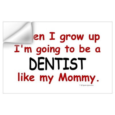 Dentist (Like My Mommy) Wall Art Wall Decal