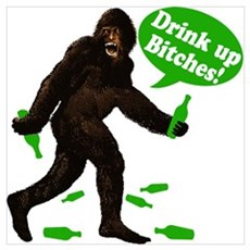 Drink Up Bitches Bigfoot Wall Art Poster