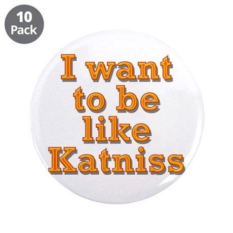 """Want to be Katniss 3.5"""" Button (10 pack)"""
