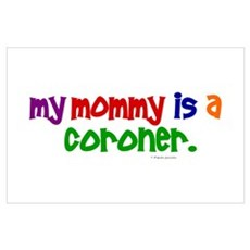 My Mommy Is A Coroner (PR) Wall Art Poster