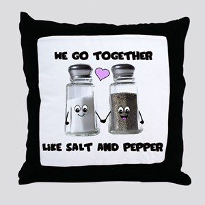 We go together like salt and Throw Pillow