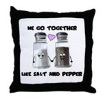 We go together like salt and Throw Pillow