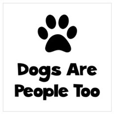 Dogs Are People Too Wall Art Framed Print