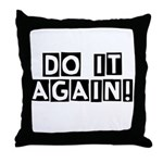 Do it again! Throw Pillow