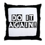Do it again! Throw Pillow