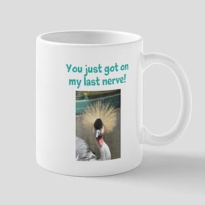 You just got on my last nerve Mug