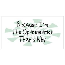 Because Optometrist Wall Art Poster