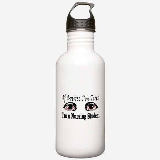 Of Course I'm Tired I'm A Nur Water Bottle