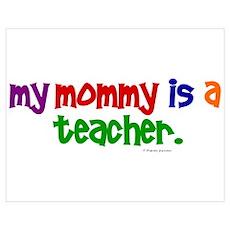 My Mommy Is A Teacher (PR) Wall Art Poster