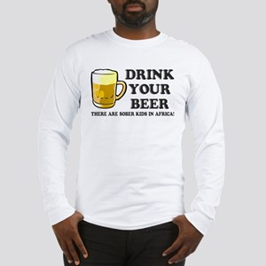 Drink Your Beer Long Sleeve T-Shirt