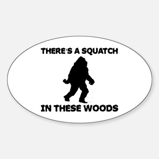 There's a Squatch in these wo Sticker (Oval)