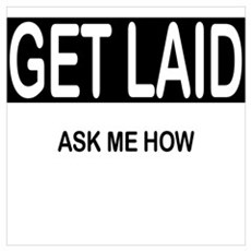 GET LAID, ask me how Wall Art Poster