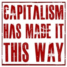 Capitalism Has Made It This W Wall Art Poster