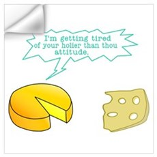 Funny Holier than Thou Cheese Wall Art Wall Decal