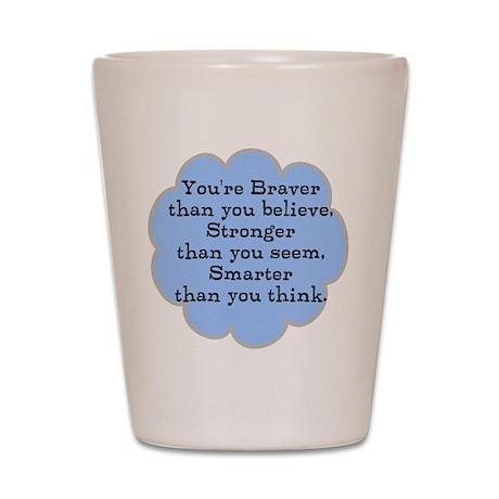Braver than you Think Shot Glass