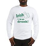 Irish I Was Drunk Long Sleeve T-Shirt