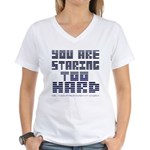 You Are Staring To Hard Women's V-Neck T-Shirt