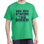 You Are Staring To Hard Dark T-Shirt