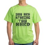 You Are Staring To Hard Green T-Shirt