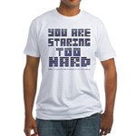 You Are Staring To Hard Fitted T-Shirt