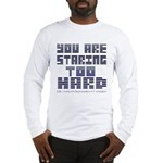 You Are Staring To Hard Long Sleeve T-Shirt