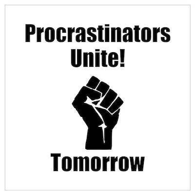 Procrastinators Unite Wall Art Poster