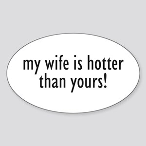 my wife is hotter than yours! Oval Sticker