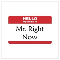 Mr Right Now Wall Art Poster