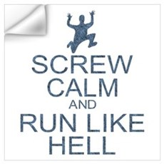 Screw Calm Run Like Hell (parody) Wall Art Wall Decal