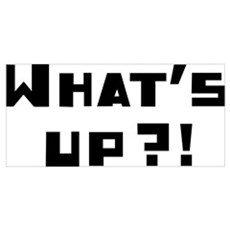 Whats Up ?! Wall Art Poster