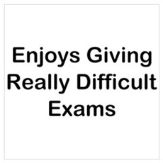 Enjoys Giving Difficult Exams Wall Art Poster