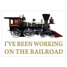I've Been Working on the Railroad Wall Art Poster