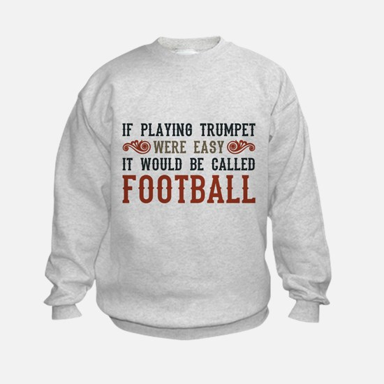 If Playing Trumpet Were Easy Sweatshirt