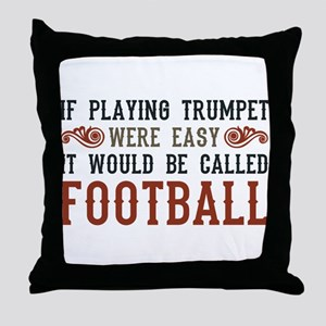 If Playing Trumpet Were Easy Throw Pillow