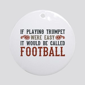 If Playing Trumpet Were Easy Ornament (Round)