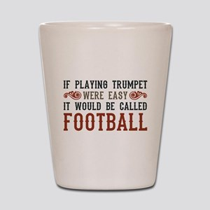 If Playing Trumpet Were Easy Shot Glass