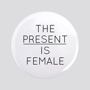 The Present Is Female Button