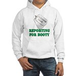 reporting for booty Hooded Sweatshirt