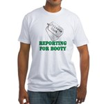 reporting for booty Fitted T-Shirt