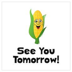 See You Tomorrow Corn Wall Art Poster