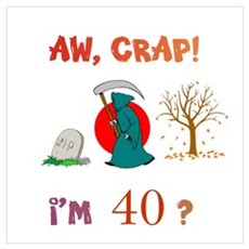 AW, CRAP! I'M 40? Gift Wall Art Poster