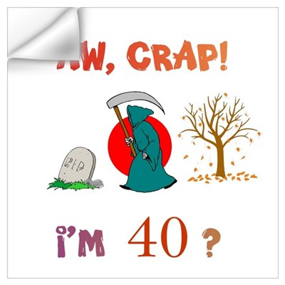 AW, CRAP! I'M 40? Gift Wall Art Wall Decal